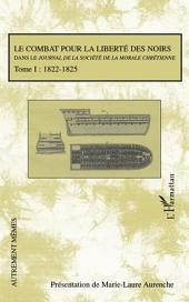 Le combat pour la liberté des noirs dans le Journal de la Société de la Morale Chrétienne: TOME 1 : 1822-1825