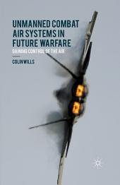 Unmanned Combat Air Systems in Future Warfare: Gaining Control of the Air