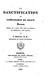 La sanctification est inséparable du salut: sermon prêché, le 17 mars 1833, dans la chapelle du Témoignage, près Genève