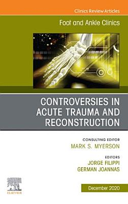 Controversies in Acute Trauma and Reconstruction  An issue of Foot and Ankle Clinics of North America  E Book PDF