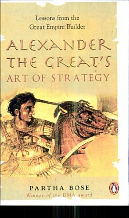 Alexander The Great s Art Of Strategy PDF