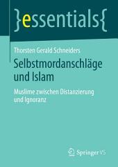 Selbstmordanschläge und Islam: Muslime zwischen Distanzierung und Ignoranz