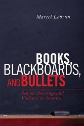 Books, Blackboards, and Bullets: School Shootings and Violence in America