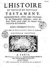 L'Histoire du vieux et du nouveau Testament représentée avec des figures et des explications édifiantes: tirées des saints pères, pour régler les moeurs dans toute sorte de conditions...