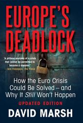 Europe's Deadlock: How the Euro Crisis Could Be Solved — And Why It Still Won't Happen