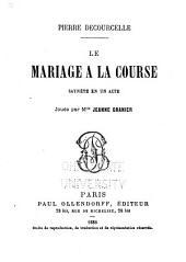 Le Mariage à la course. Saynète en un acte, etc