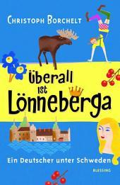 Überall ist Lönneberga: Ein Deutscher unter Schweden