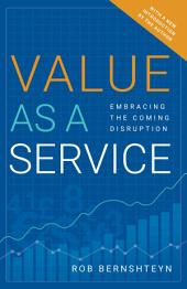 Value as a Service: Embracing the Coming Disruption