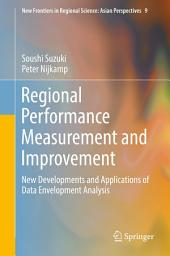 Regional Performance Measurement and Improvement: New Developments and Applications of Data Envelopment Analysis
