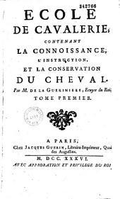 École de cavalerie, contenant la connoissance, l'instruction et la conservation du cheval... par M. de La Guérinière...
