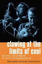Clawing at the Limits of Cool: Miles Davis, John Coltrane, and the Greatest Jazz Collaboration Ever
