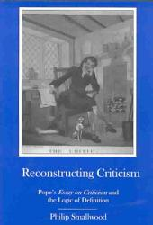 Reconstructing Criticism: Pope's Essay on Criticism and the Logic of Definition