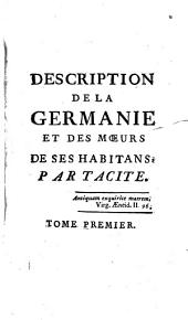 Traduction De Quelques Ouvrages De Tacite: Description De La Germanie Et Des Moeurs De Ses Habitans, Volume1