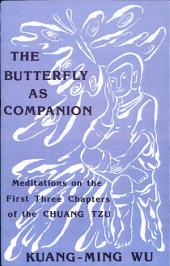 Butterfly as Companion, The: Meditations on the First Three Chapters of the Chuang-Tzu