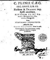 C. Plinii Caec. Sec. Epist. lib. 9. Eiusdem & Traiani imp. epist. amoebaeae. Eiusdem Pl. et Pacati, Mamertini, Nazarii, panegyrici. Item, Claudiani panegyrici. Adiunctae sunt Isaaci Casauboni notae in epist. Variae lectiones vltra praecedentes, in hac posteriori editione margini accesserunt