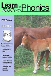 Learn to Read with Phonics Pre Reader Book 2: Learn to read rapidly, in as little as six months