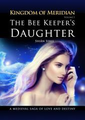 The Bee Keeper's Daughter. Kingdom of Meridian.: Volume 1