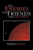 The Enemies and Friends Thru the Vortex