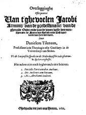 Overlegginghe ofte proeve van't ghevoelen Jac. Arminij, van de predestinatie, van de ghenade Gods ...