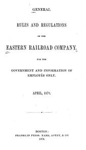 General Rules and Regulations of the Eastern Railroad Company, for the Government and Information of Employés Only. April, 1878