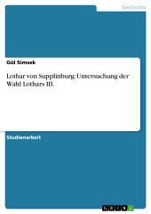 Lothar von Supplinburg: Untersuchung der Wahl Lothars III.