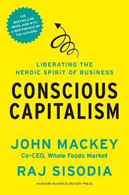 Conscious Capitalism  With a New Preface by the Authors