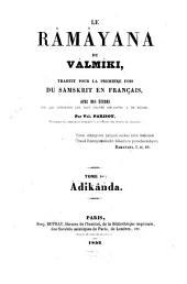 Le Râmâyaṇa: Traduit pour la première fois du Samskrit en Français avec des études sur les questions les plus graves rélatives à ce poeme par Val. Parisot. I