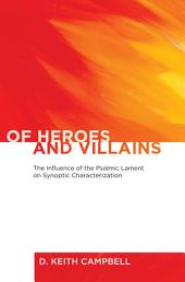 Of Heroes and Villains: The Influence of the Psalmic Lament on Synoptic Characterization