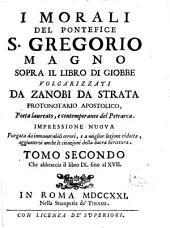 I Morali Del Pontefice S. Gregorio Magno Sopra Il Libro Di Giobbe: Che abbraccia il libro IX. sino al XVII.