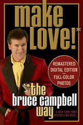 Make Love the Bruce Campbell Way: A Novel