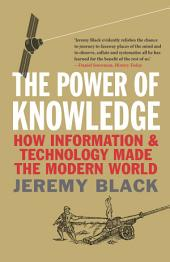 The Power of Knowledge: How Information and Technology Made the Modern World