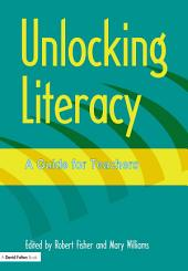 Unlocking Literacy: A Guide for Teachers