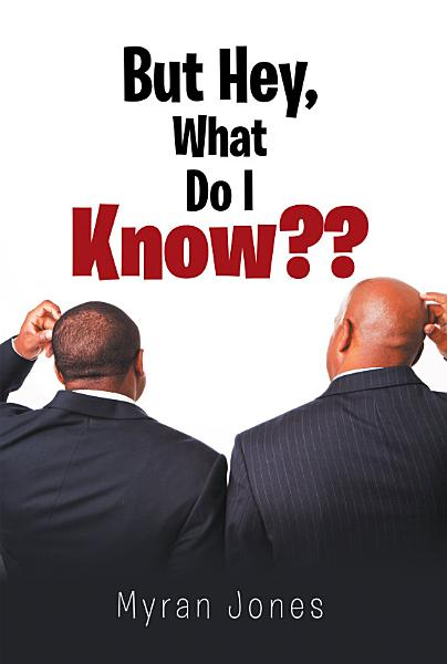 But Hey, What Do I Know?? Pdf Book