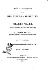 New Illustrations of the Life, Studies, and Writings of Shakespeare Supplementary to All the Editions by Joseph Hunter ...: 1