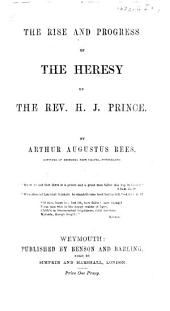 The Rise and Progress of the Heresy of the Rev. J. H. Prince