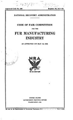 Code of Fair Competition for the Fur Manufacturing Industry as Approved on May 19  1934 PDF