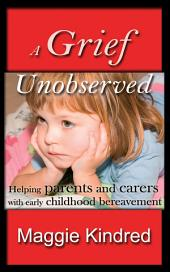 A Grief Unobserved: Helping Parents and Carers with Early Childhood Bereavement