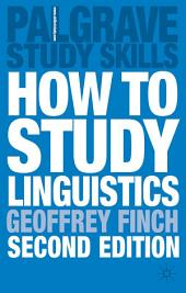 How to Study Linguistics: A Guide to Understanding Language, Edition 2
