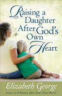 Raising a Daughter After God s Own Heart