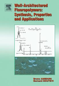 Well Architectured Fluoropolymers  Synthesis  Properties and Applications