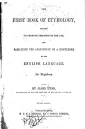 "The first book of etymology: designed to promote precision in the use, and facilitate the acquisition of a knowledge of the English language. For beginners. On the basis of ""The first book of etymology"