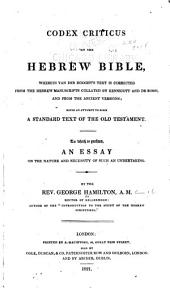Codex Criticus of the Hebrew Bible, Wherein in Van Der Hooght's Text is Corrected from the Hebrew Manuscripts Collated by Kennicott and De Rossi, and from the Ancient Versions: Being an Attempt to Form a Standard Text of the Old Testament ...