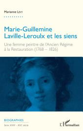 Marie-Guillemine Laville-Leroulx et les siens: Une femme peintre de l'Ancien régime à la Restauration (1768-1826)