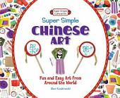Super Simple Chinese Art:: Fun and Easy Art from Around the World