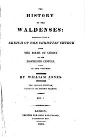 The History of the Waldenses: Connected with a Sketch of the Christian Church from the Birth of Christ to the Eighteenth Century, Volume 1