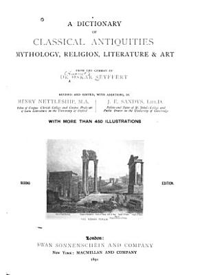 A Dictionary of Classical Antiquities  Mythology  Religion  Literature and Art  from the German of Dr  Oskar Seyffert PDF