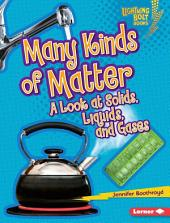 Many Kinds of Matter: A Look at Solids, Liquids, and Gases