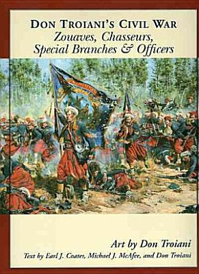 Don Troiani s Civil War Zouaves  Chasseurs  Special Branches  and Officers PDF