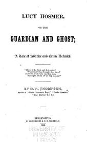 Lucy Hosmer, Or, The Guardian and Ghost: A Tale of Avarice and Crime Defeated