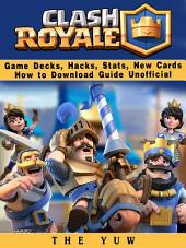 Clash Royale Game Decks, Hacks, Stats, New Cards How to Download Guide Unofficial